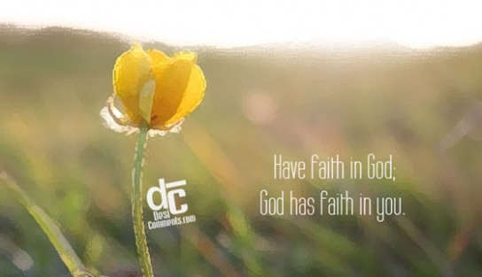 God has faith in you
