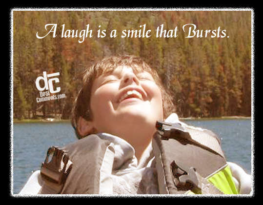 A laugh is a smile that bursts