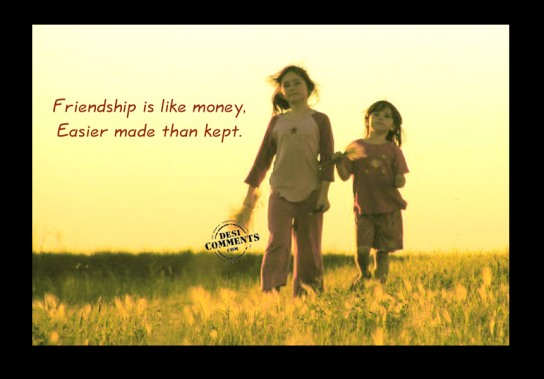 Friendship is like money