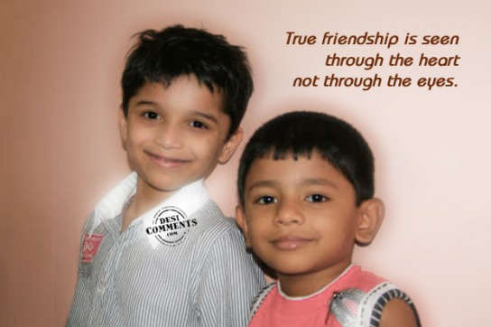 True friendship is seen through the heart