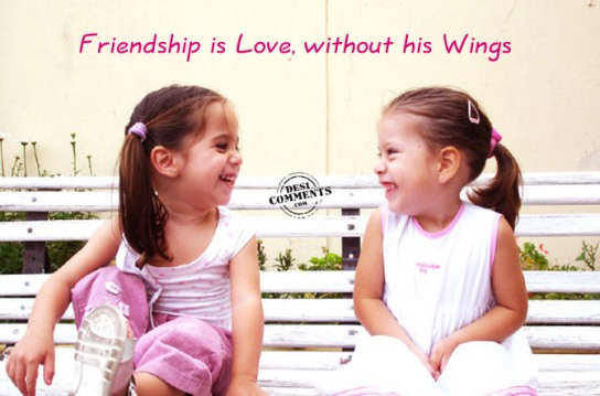 Friendship is love, without his wings