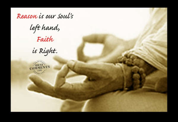 Reason is our soul's left hand, faith is right