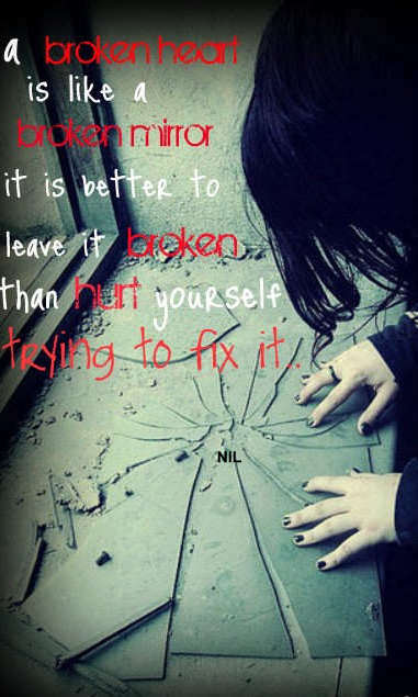 A broken heart is like a broken mirror