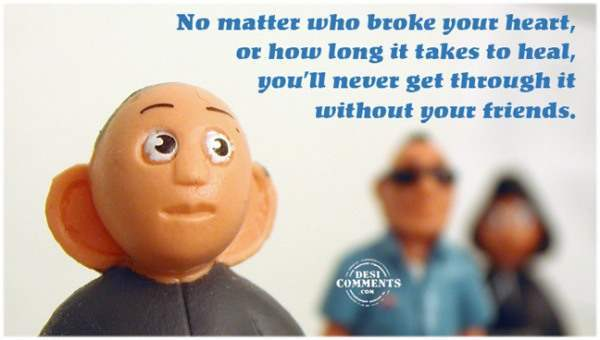No matter who broke your heart...