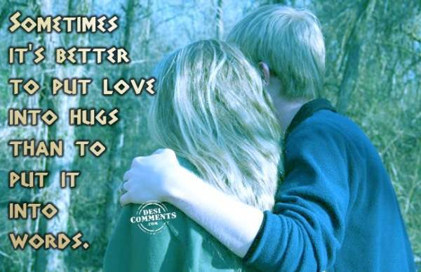It's better to put love into hugs...
