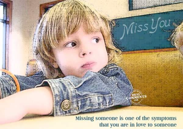 Missing someone is one of the symptoms...
