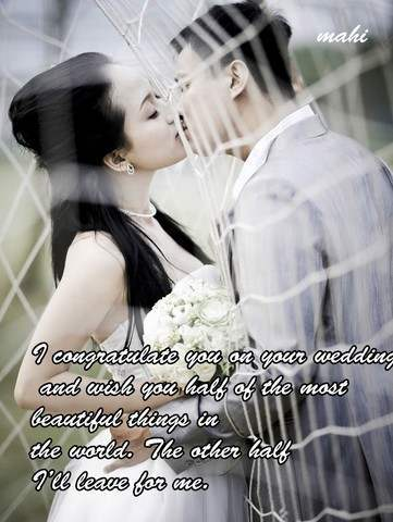 I congratulate you on your wedding...