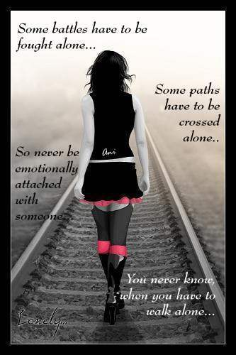 You never know when you have to walk alone...