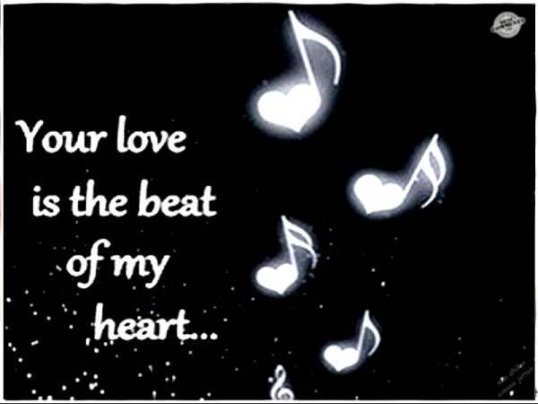 Your love is the beat of my heart