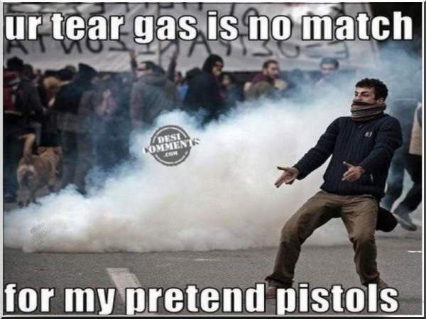 Your tear gas is no match...