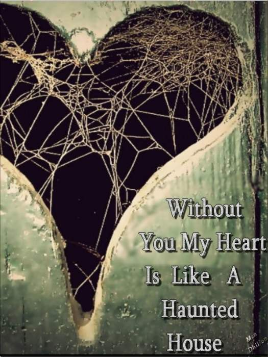 Without you my heart is like a haunted house