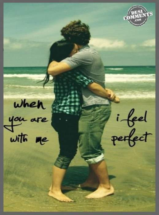 When you are with me...