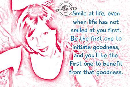 Smile at life...