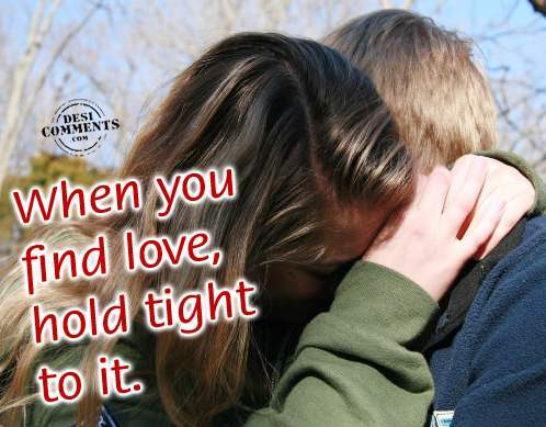 When you find love, hold tight to it