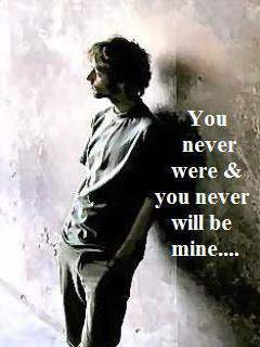You never were & never will be mine...