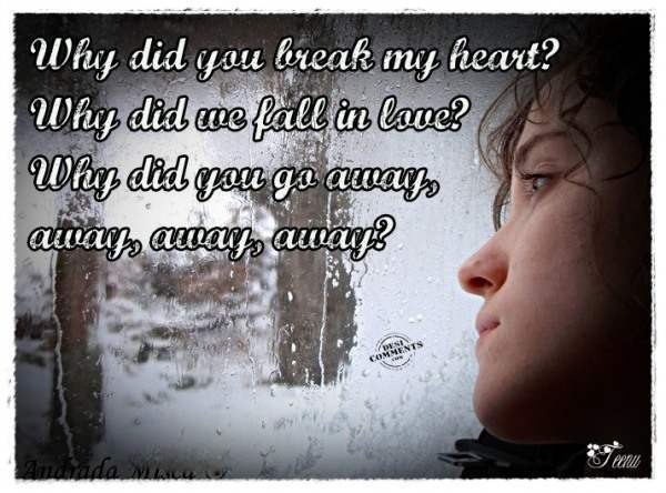 Why did you break my heart?