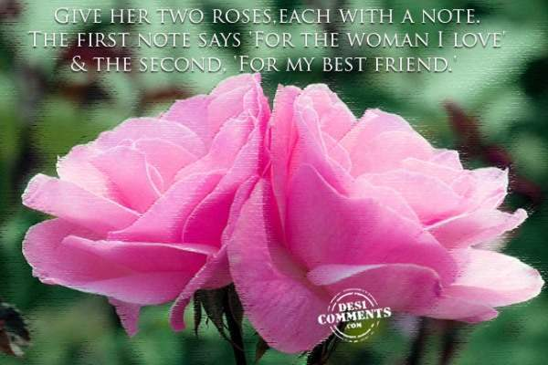 Give her two roses...