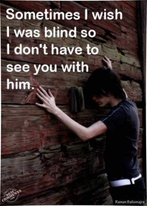 Sometimes I wish I was blind...