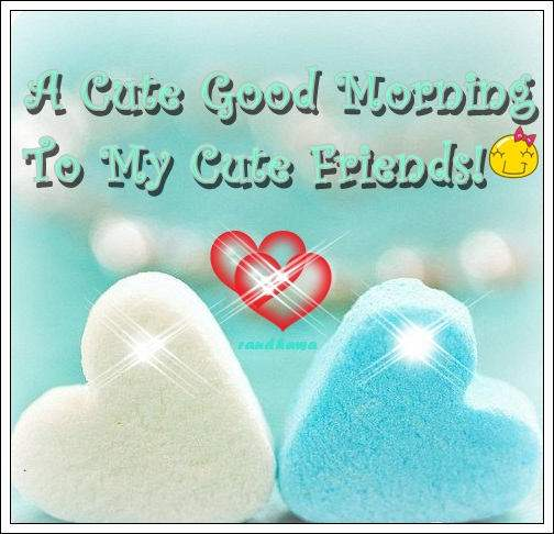 A Cute Good Morning To My Cute Friends Desicommentscom