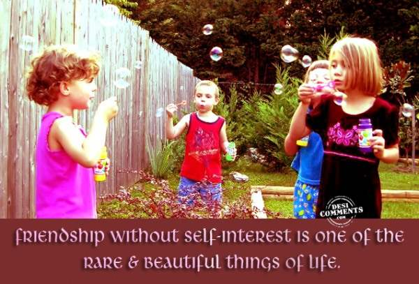Friendship without self interest...