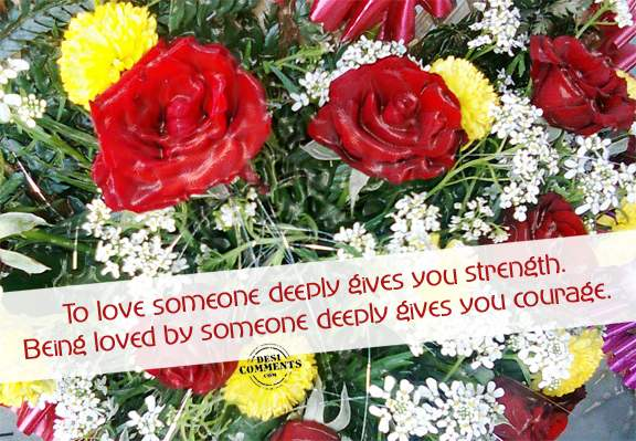 To love someone deeply gives you strength