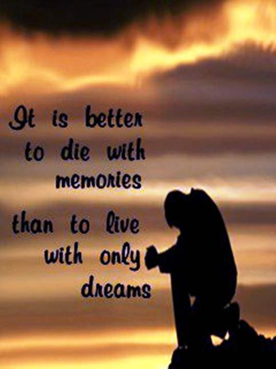 It is better to die with memories…