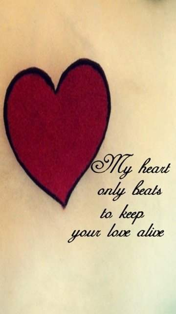 My heart only beats to keep your love alive