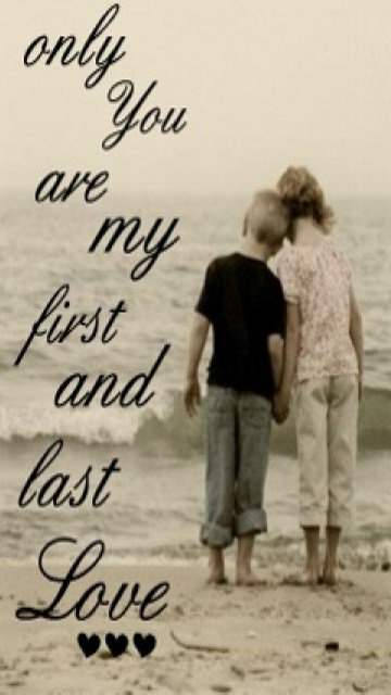 Only you are my first and last loveYou Are My First Love And Youll Be My Last Love