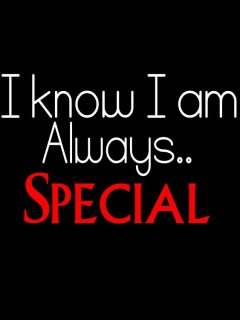 I know I am always special