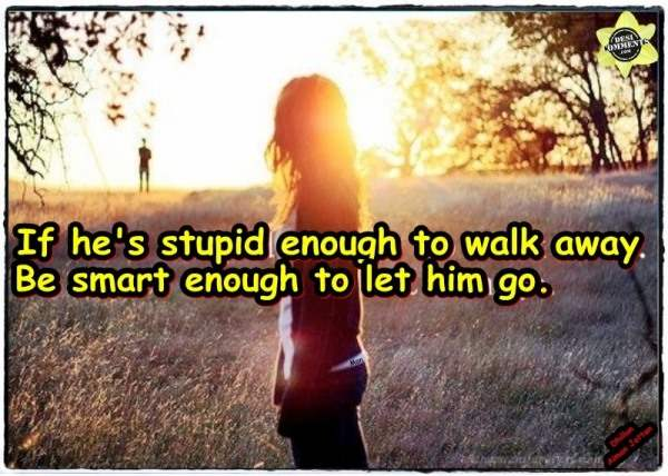 If he's stupid enough to walk away…