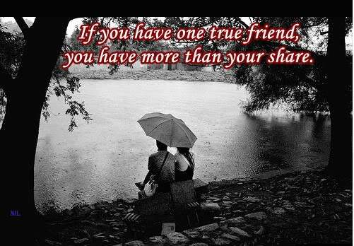 If you have one true friend…