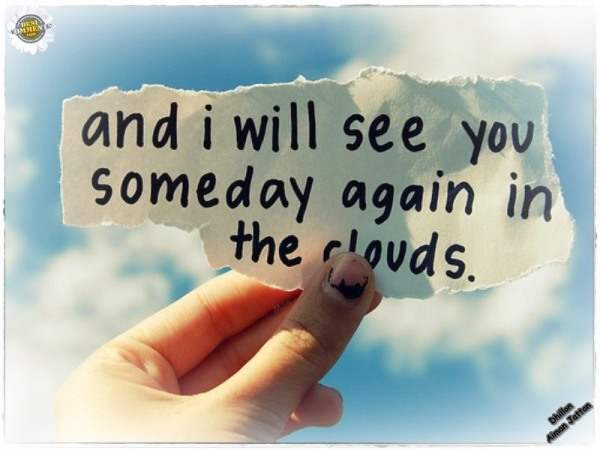 And I will see you someday again in the clouds
