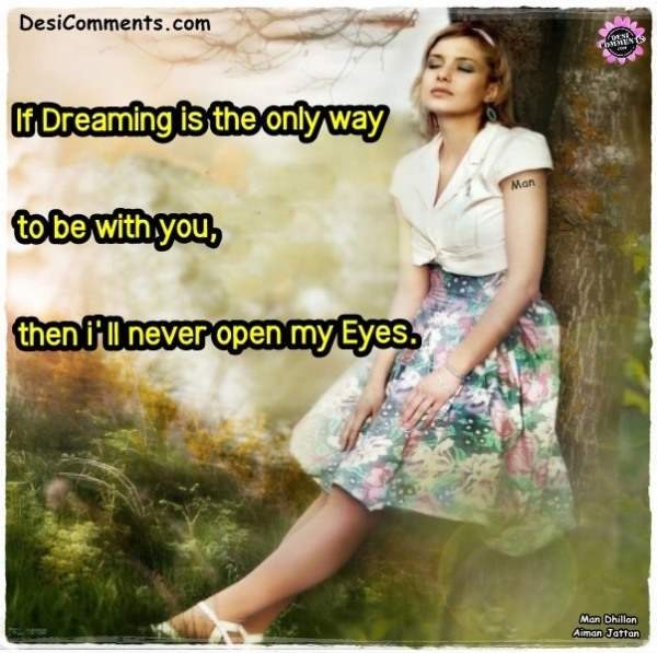 If dreaming is the only way to be with you...