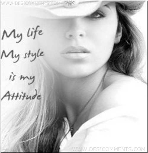 My life My style is my Attitude