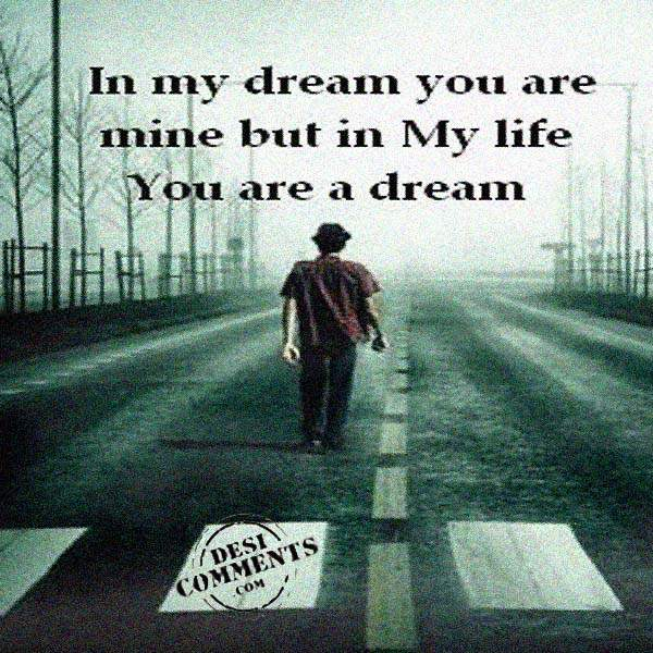 In my life you are a dream...