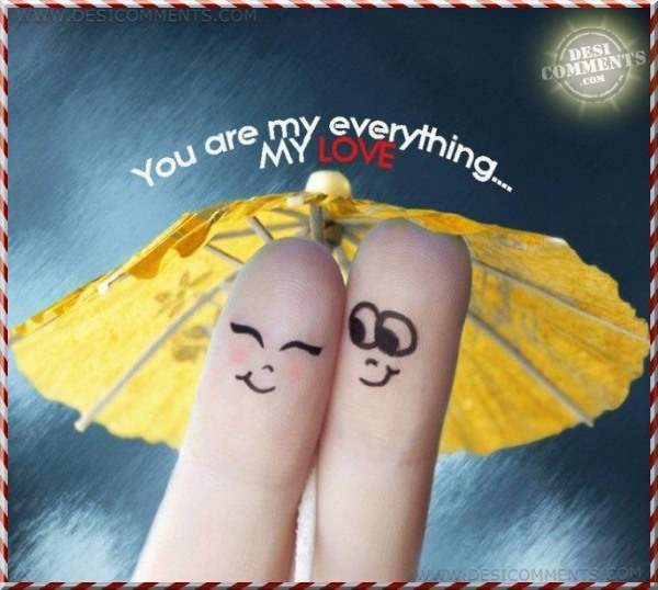 You are everything... My love