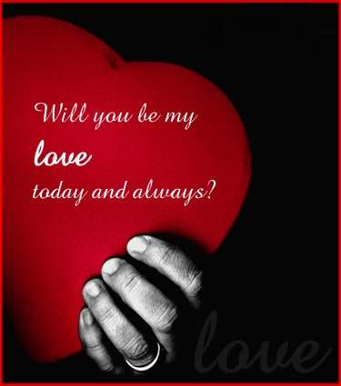 Will you be my love today and always?