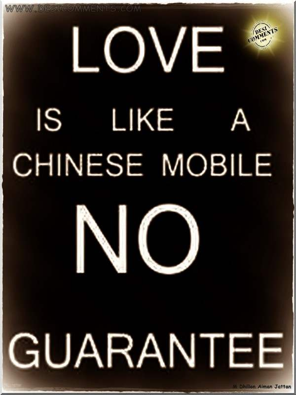 Love is like a chinese mobile no guarantee