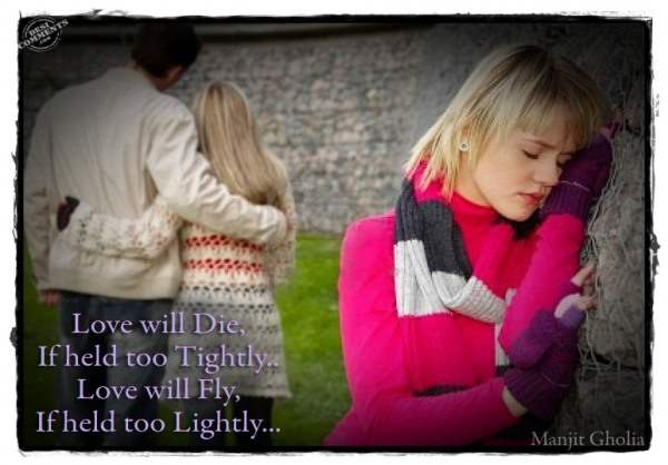 Love will die if held too tightly...