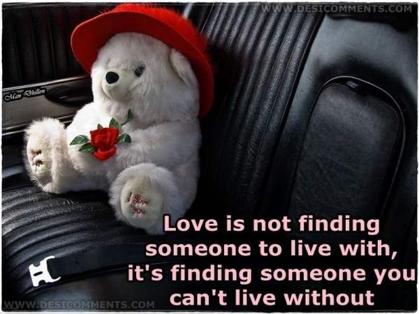 Love is not finding someone to live with...