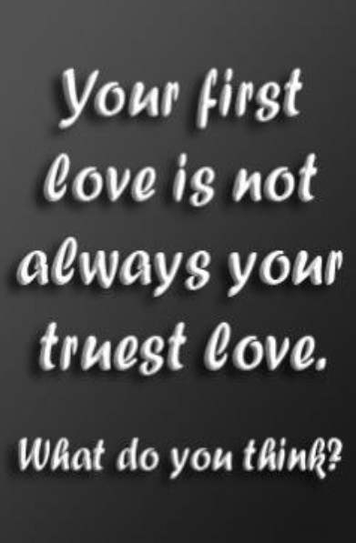 Your first love is not always your truest love