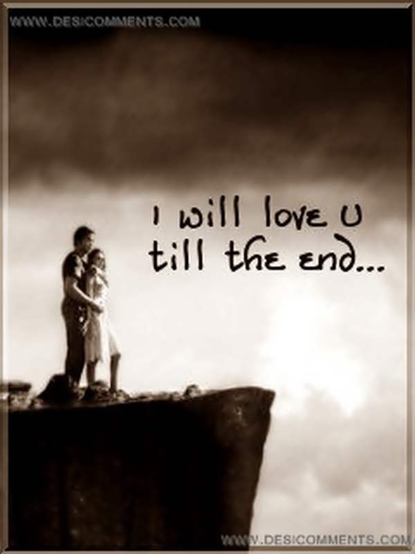 I will love you till the end