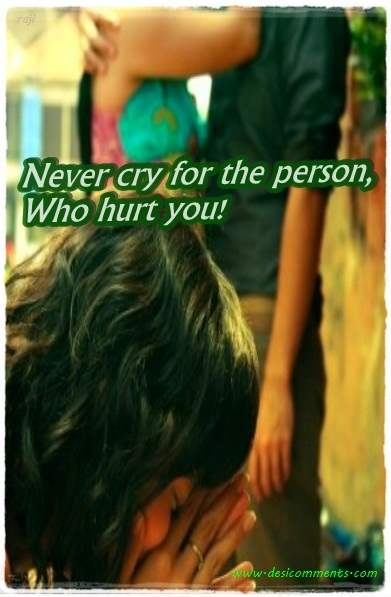 Never cry for the person who hurt you