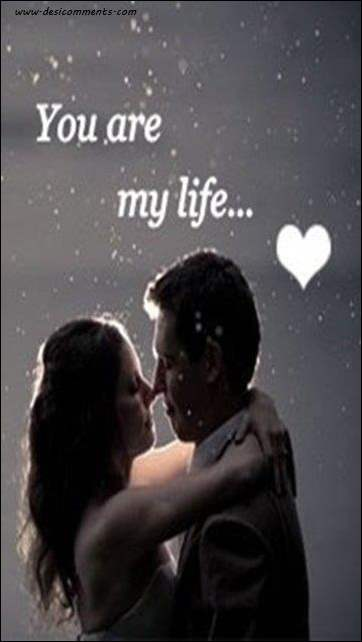 You are my life...