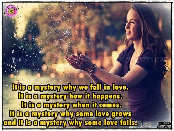 It is a mystery why we fall in love