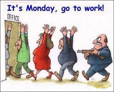 It's monday, go to work