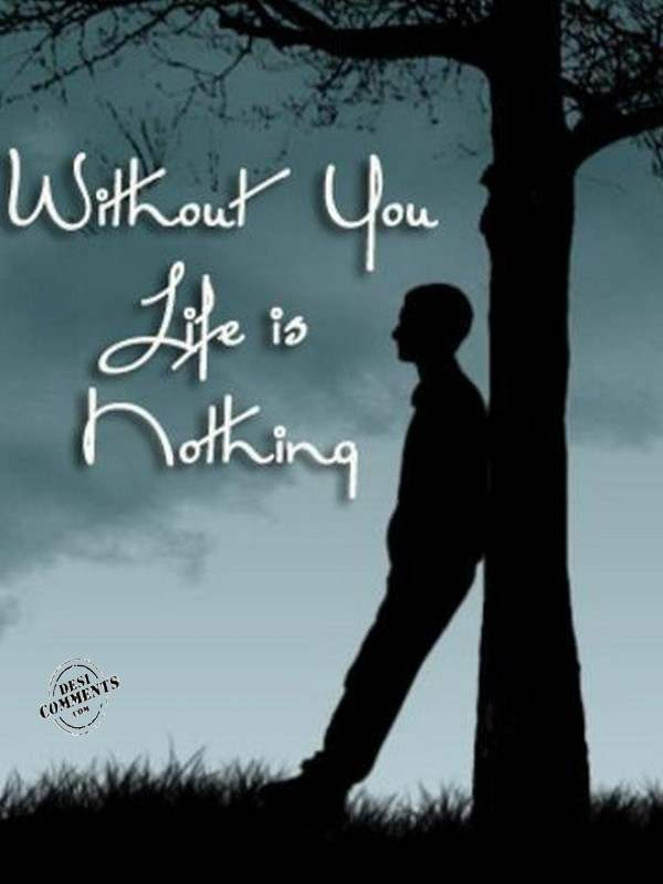 Without You Life Is Nothing Desicommentscom