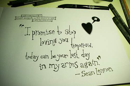 I promise to stop loving you tomorrow...