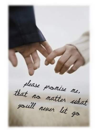 Please promise me, that no matter what you'll never let go