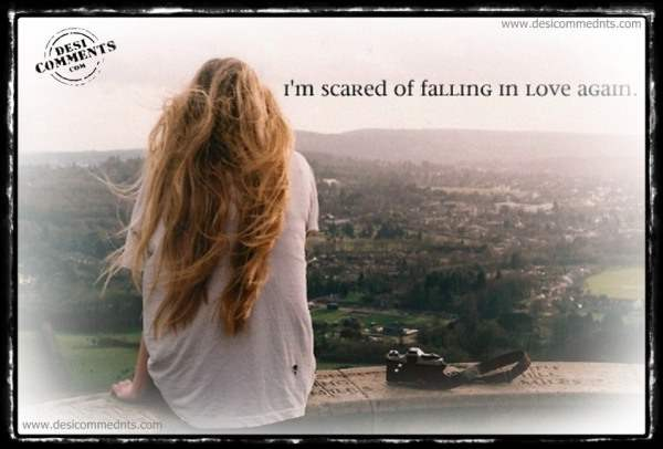 I'm scared of falling in love again